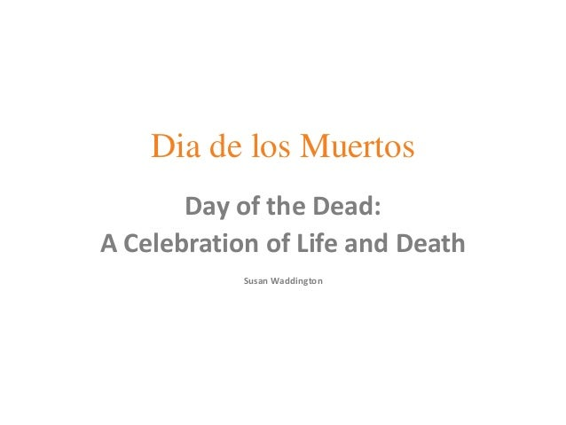 Dia de los Muertos Day of the Dead: A Celebration of Life and Death Susan Waddington