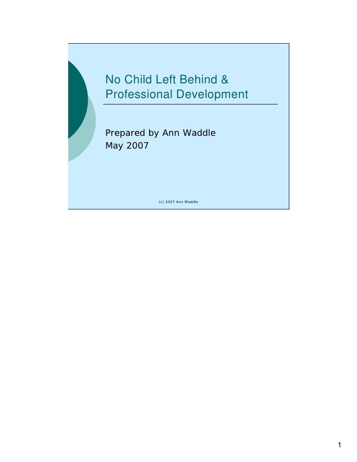No Child Left Behind & Professional Development   Prepared by Ann Waddle May 2007               (c) 2007 Ann Waddle       ...