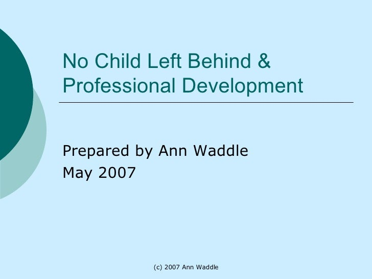 No Child Left Behind & Professional Development Prepared by Ann Waddle  May 2007