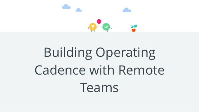 Building Operating Cadence with Remote Teams