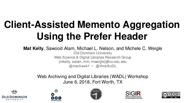 Client-Assisted Memento Aggregation Using the Prefer Header Mat Kelly, Sawood Alam, Michael L. Nelson, and Michele C. Weig...
