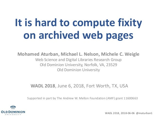 It is hard to compute fixity on archived web pages Mohamed Aturban, Michael L. Nelson, Michele C. Weigle Web Science and D...