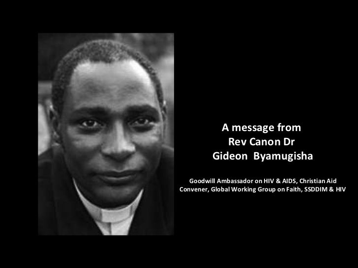 A message from  Rev Canon Dr  Gideon  Byamugisha Goodwill Ambassador on HIV & AIDS, Christian Aid Convener, Global Working...