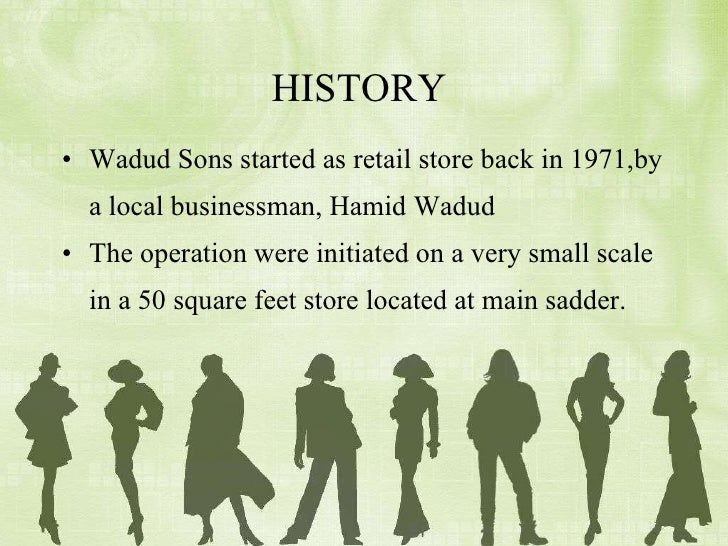 HISTORY  <ul><li>Wadud Sons started as retail store back in 1971,by a local businessman, Hamid Wadud </li></ul><ul><li>The...