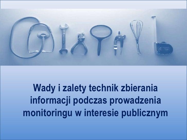 Wady i zalety technik zbierania informacji podczas prowadzenia monitoringu w interesie publicznym<br />