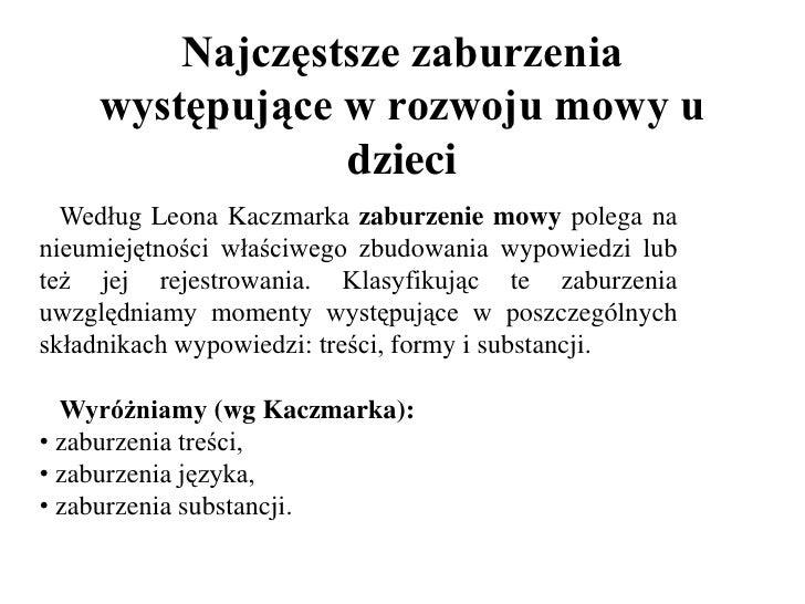 Najczęstsze zaburzenia występujące w rozwoju mowy u dzieci<br />   Według Leona Kaczmarka zaburzenie mowy polega na nieumi...
