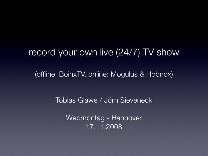 record your own live (24/7) TV show   (offline: BoinxTV, online: Mogulus & Hobnox)          Tobias Glawe / Jörn Sieveneck  ...