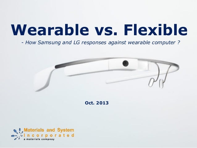 Wearable vs. Flexible Oct. 2013 - How Samsung and LG responses against wearable computer ?
