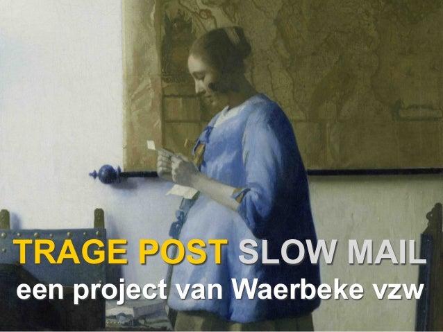 TRAGE POST SLOW MAIL een project van Waerbeke vzw