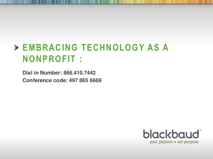 Embracing technology as a nonprofit : <br />Dial in Number: 866.410.7442<br />Conference code: 497 865 6669<br />