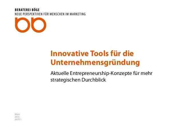 SEITE 1 Innovative Tools für die Unternehmensgründung Aktuelle Entrepreneurship-Konzepte für mehr strategischen Durchblick...