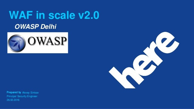 Prepared byPrepared by WAF in scale v2.0 Alexey Sintsov Principal Security Engineer 26.02.2016 OWASP Delhi