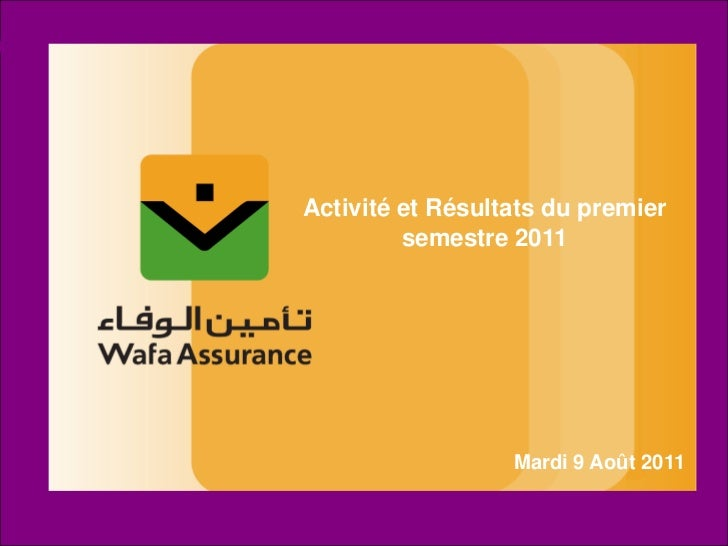 Activité et Résultats du premier         semestre 2011                  Mardi 9 Août 2011