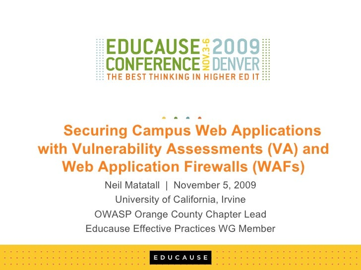 Securing Campus Web Applications with Vulnerability Assessments (VA) and Web Application Firewalls (WAFs) Neil Matatall  |...