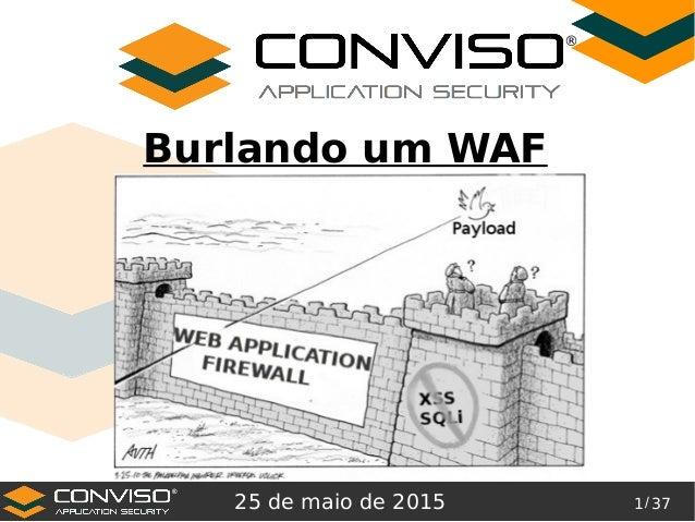 1/ 37 ® Burlando um WAF 25 de maio de 2015 ®