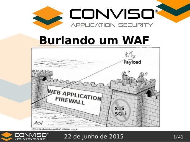 1/ 41 ® Burlando um WAF 22 de junho de 2015 ®