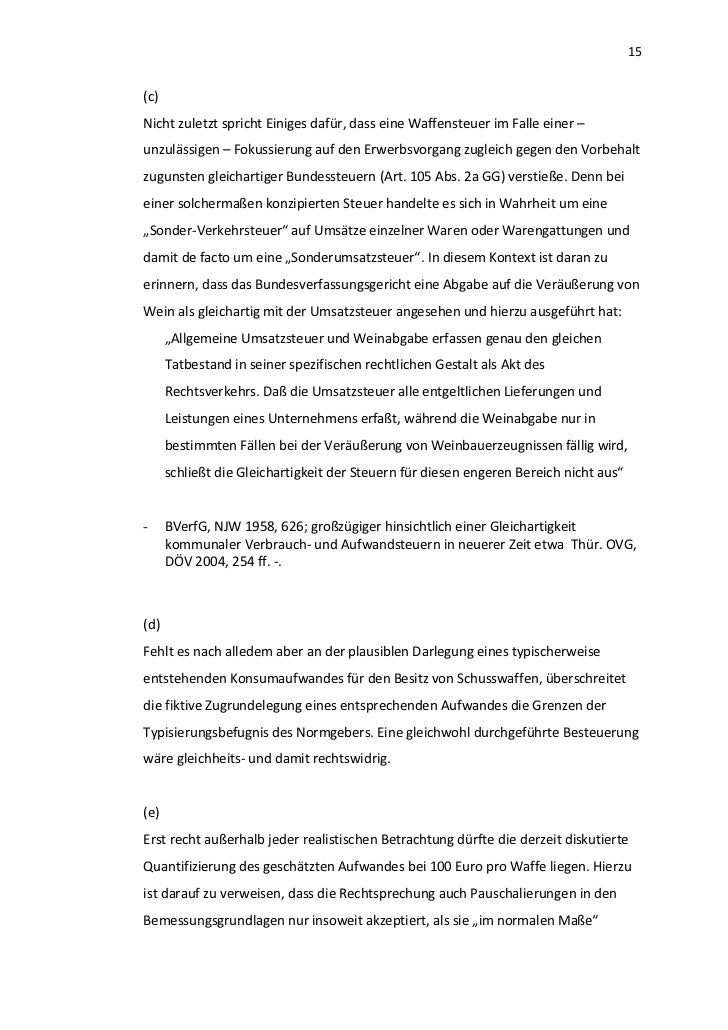 15(c)Nicht zuletzt spricht Einiges dafür, dass eine Waffensteuer im Falle einer –unzulässigen – Fokussierung auf den Erwer...