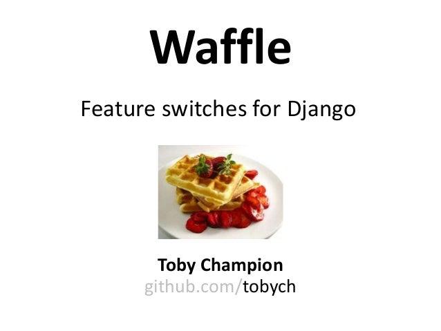 WaffleToby Championgithub.com/tobychFeature switches for Django