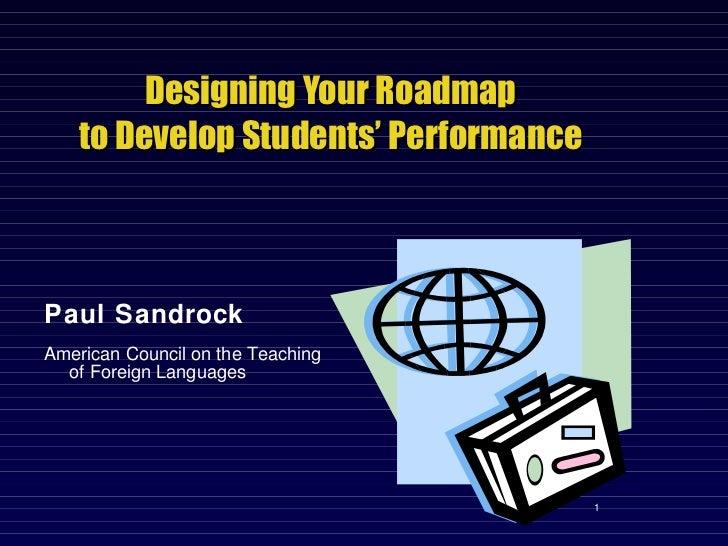 Designing Your Roadmap to Develop Students' Performance <ul><li>Paul Sandrock </li></ul><ul><li>American Council on the Te...