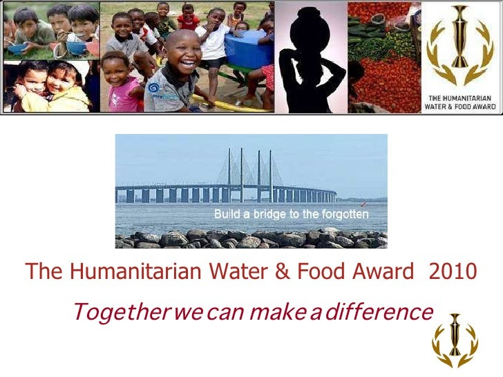 Together we can  make a difference The Humanitarian Water & Food Award  2010