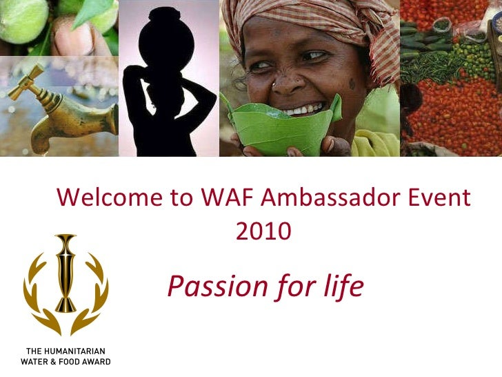 Passion for life Welcome to WAF Ambassador Event 2010