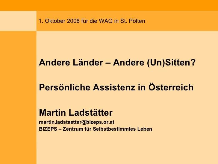1. Oktober 2008 für die WAG in St. Pölten <ul><li>Andere Länder – Andere (Un)Sitten? </li></ul><ul><li>Persönliche Assiste...