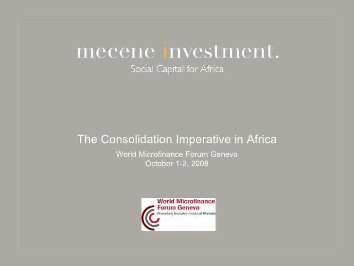 The Consolidation Imperative in Africa       World Microfinance Forum Geneva              October 1-2, 2008