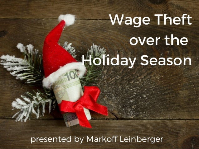 Wage Theft over the� Holiday Season presented by Markoff Leinberger