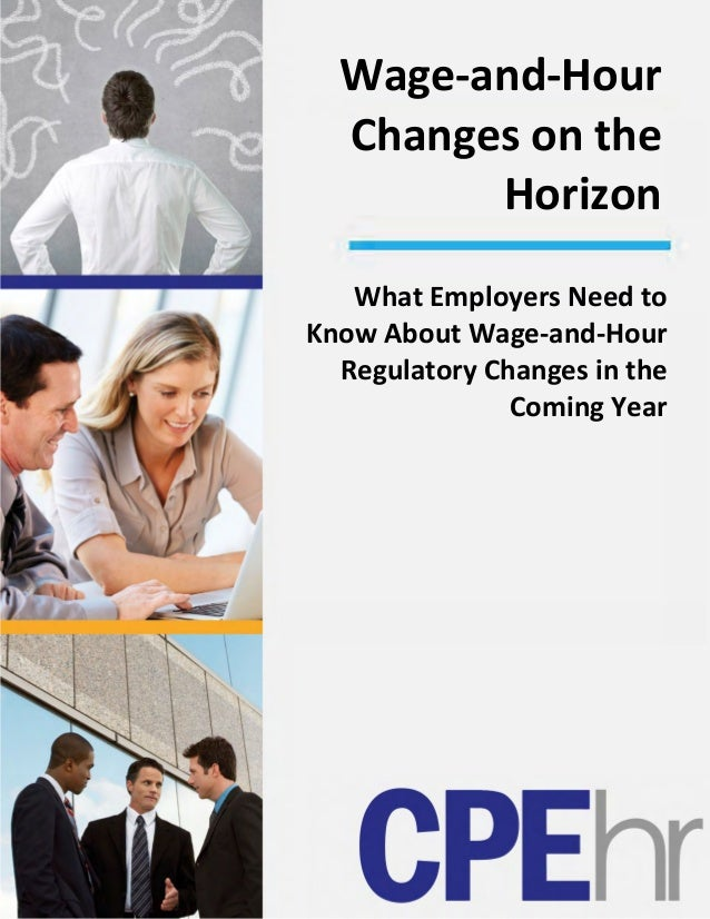 Wage‐and‐Hour Changesonthe Horizon  WhatEmployersNeedto KnowAboutWage‐and‐Hour RegulatoryChangesin...