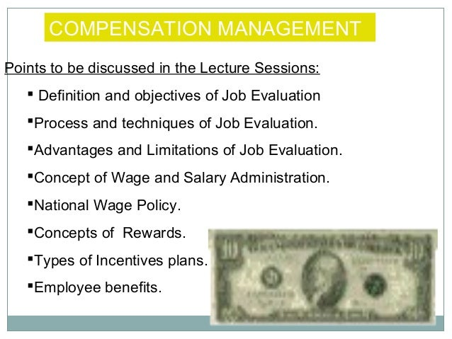 COMPENSATION MANAGEMENT Points to be discussed in the Lecture Sessions:  Definition and objectives of Job Evaluation Pro...