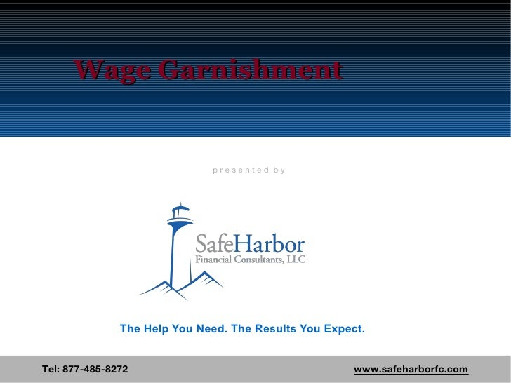 Wage Garnishment Tel: 877-485-8272  www.safeharborfc.com The Help You Need. The Results You Expect. p r e s e n t e d  b y