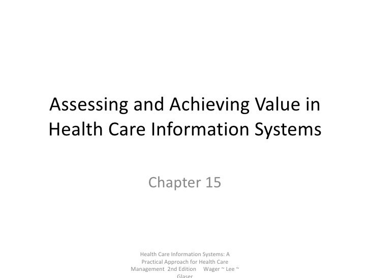 Assessing and Achieving Value in Health Care Information Systems Chapter 15 Health Care Information Systems: A Practical A...