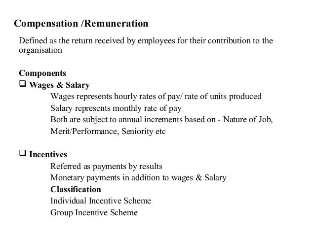 Compensation /RemunerationDefined as the return received by employees for their contribution to theorganisationComponents...