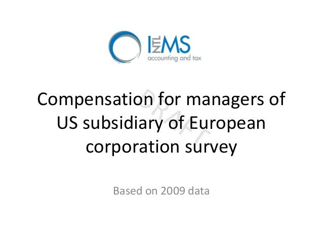 Compensation for managers of US subsidiary of European corporation survey Based on 2009 data