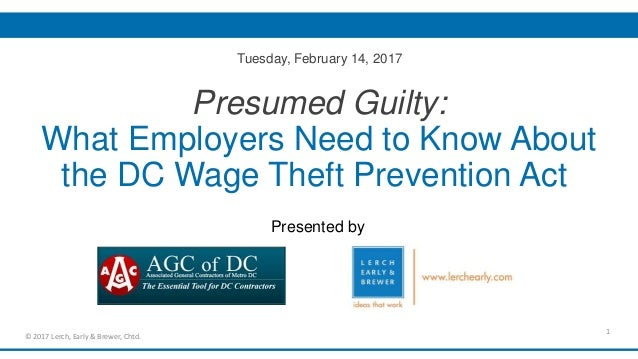 Presumed Guilty: What Employers Need to Know About the DC Wage Theft Prevention Act Presented by 1 © 2017 Lerch, Early & B...