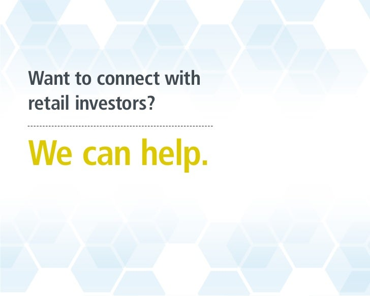 Want to connect withretail investors?We can help.