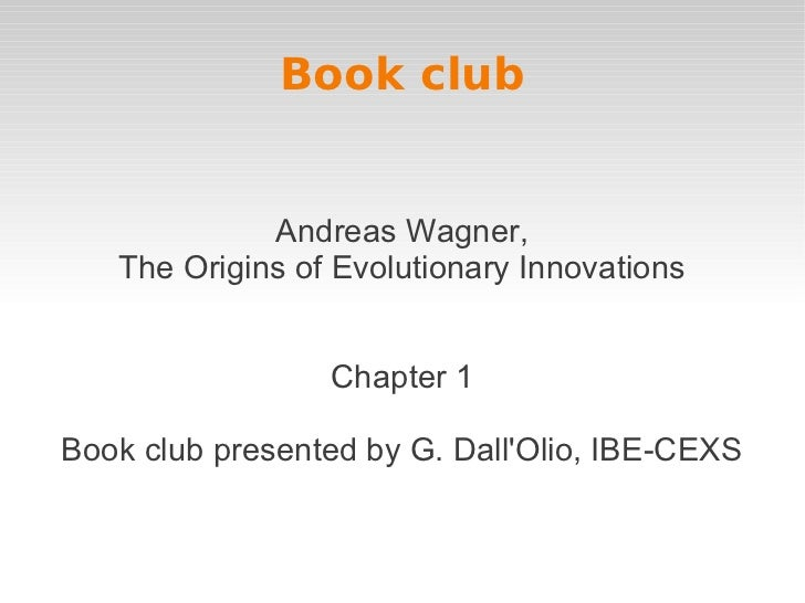 Book club             Andreas Wagner,   The Origins of Evolutionary Innovations                 Chapter 1Book club present...