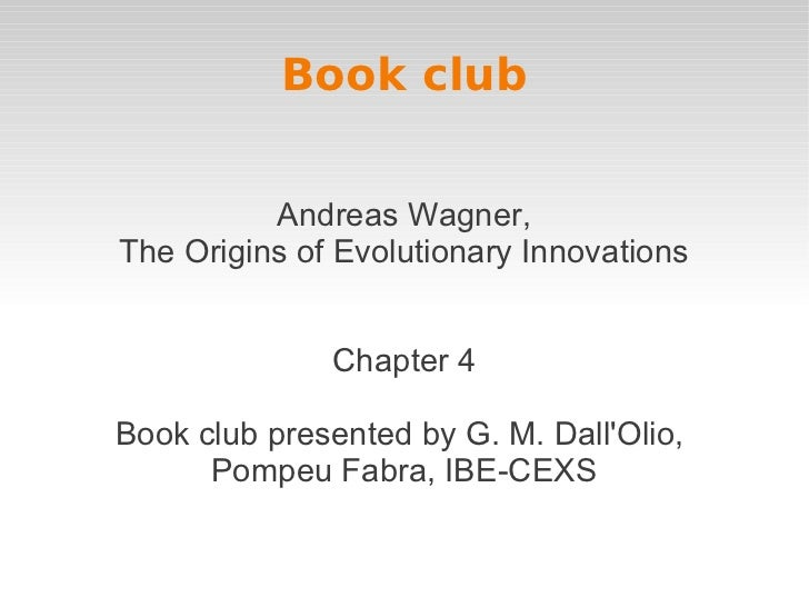 Book club          Andreas Wagner,The Origins of Evolutionary Innovations              Chapter 4Book club presented by G. ...