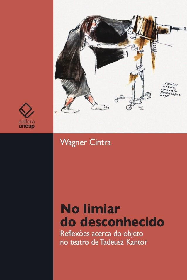 No limiar do desconhecido Reflexões acerca do objeto no teatro deTadeusz Kantor Wagner Cintra