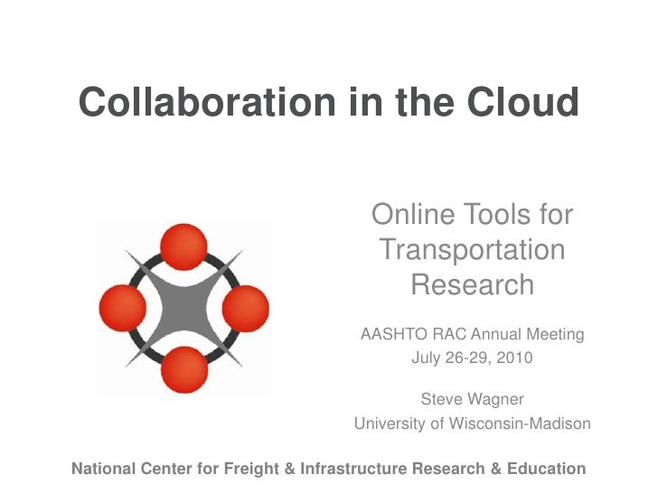 Collaboration in the Cloud<br />Online Tools for Transportation Research<br />AASHTO RAC Annual Meeting<br />July 26-29, 2...