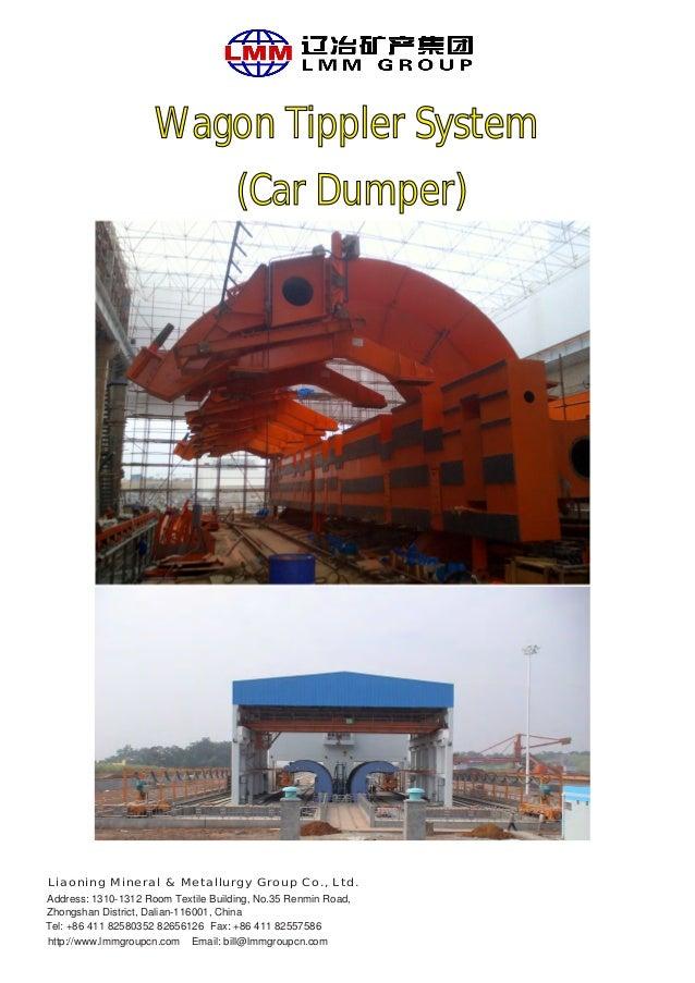 Wagon Tippler System (Car Dumper) Liaoning Mineral & Metallurgy Group Co., Ltd. Address: 1310-1312 Room Textile Building, ...