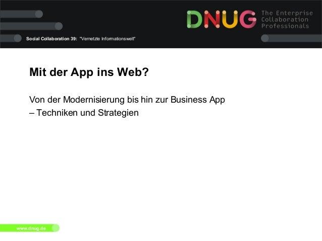 """Social Collaboration 39: """"Vernetzte Informationswelt"""" www.dnug.de Mit der App ins Web? Von der Modernisierung bis hin zur ..."""