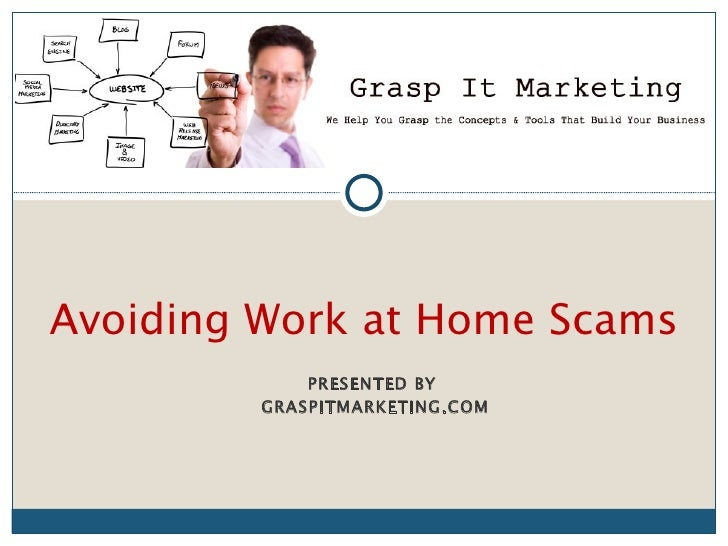 Avoiding Work at Home Scams             PRESENTED BY         GRASPITMARKETING.COM