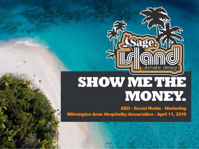 SHOWMETHE MONEY. SEO - Social Media - Marketing Wilmington Area Hospitality Association - April 11, 2018