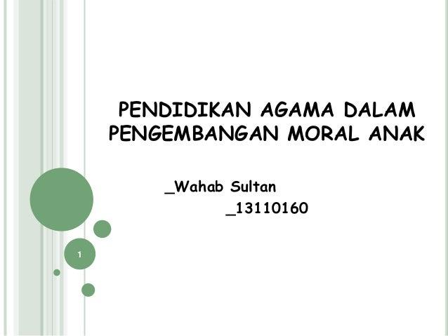PENDIDIKAN AGAMA DALAM PENGEMBANGAN MORAL ANAK _Wahab Sultan _13110160 1