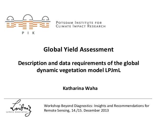 GlobalYield Assessment Description anddata requirements ofthe global dynamic vegetation model LPJmL KatharinaWaha Wor...