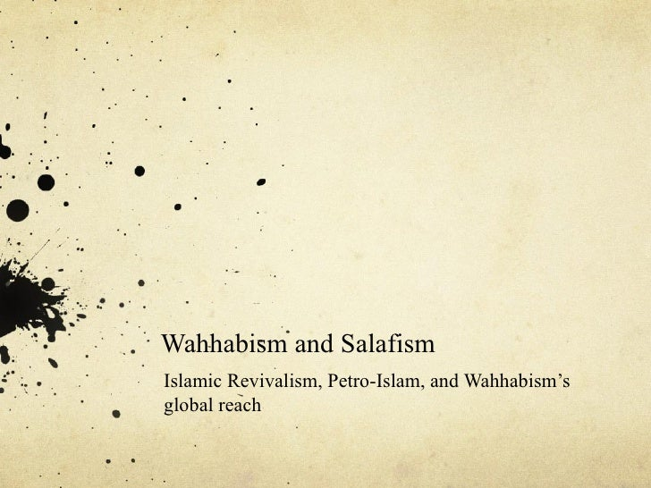 Wahhabism and Salafism Islamic Revivalism, Petro-Islam, and Wahhabism's global reach