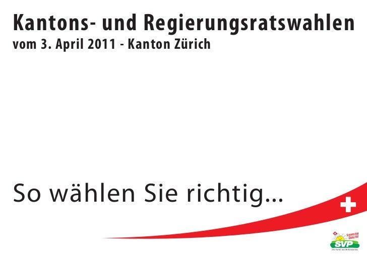 Kantons- und Regierungsratswahlenvom 3. April 2011 - Kanton ZürichSo wählen Sie richtig...