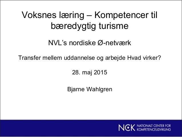 Voksnes læring – Kompetencer til bæredygtig turisme NVL's nordiske Ø-netværk Transfer mellem uddannelse og arbejde Hvad vi...