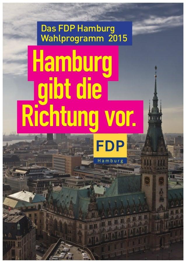 1 Das FDP Hamburg Wahlprogramm 2015 Hamburg gibt die Richtung vor.